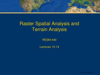 Raster Spatial Analysis and Terrain Analysis RESM 440 Lectures 13-14