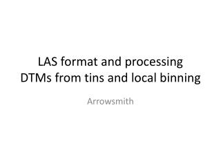 LAS format and processing DTMs from tins and local binning