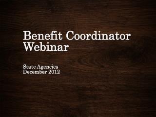 Benefit Coordinator Webinar State  Agencies Dec ember  2012