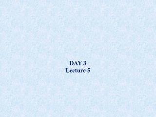 DAY 3 Lecture 5