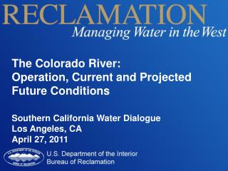 The Colorado River: Operation, Current and Projected Future Conditions