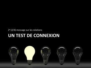 UN TEST DE CONNEXION