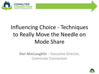 Influencing Choice - Techniques to Really Move the Needle on Mode Share