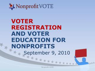 VOTER  REGISTRATION AND VOTER  EDUCATION FOR  NONPROFITS  September 9,  2010