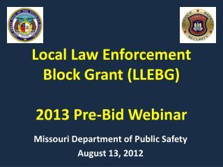 Local Law Enforcement Block Grant (LLEBG) 2013 Pre-Bid Webinar