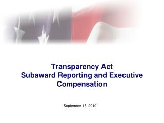Transparency Act Subaward Reporting and Executive Compensation
