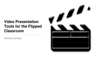 Video Presentation Tools for the Flipped Classroom