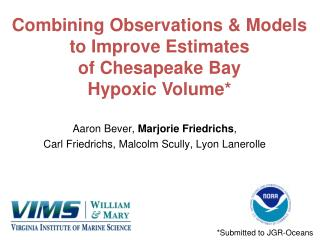 Combining  Observations & Models to Improve Estimates  of Chesapeake Bay Hypoxic Volume*