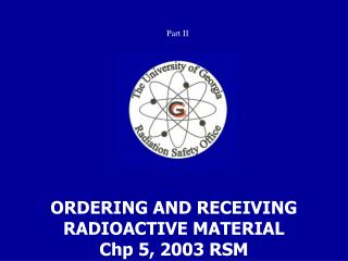 ORDERING AND RECEIVING RADIOACTIVE MATERIAL Chp 5, 2003 RSM