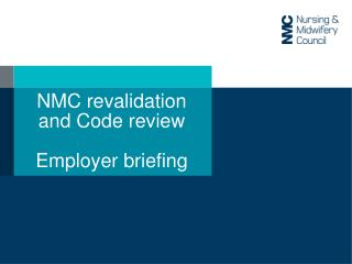 NMC revalidation and Code review Employer briefing