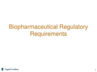 Biopharmaceutical  Regulatory  R equirements