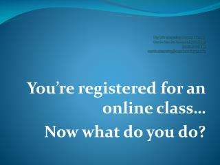 You're registered  for an  online  class…  Now  what do you do?