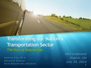 Transforming our Nation's Transportation  Sector The  Role of Natural Gas