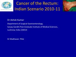 Cancer of the Rectum:  Indian Scenario 2010-11