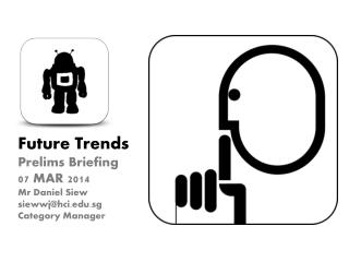 Future Trends Prelims Briefing 07 MAR 2014 Mr Daniel Siew siewwj@hci.edu.sg Category Manager