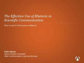 The Effective Use of Rhetoric in  Scientific Communication How to get to know your audience