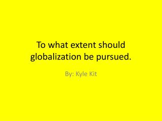 To what extent should globalization be pursued.
