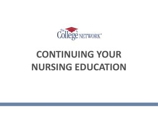 CONTINUING YOUR  NURSING EDUCATION