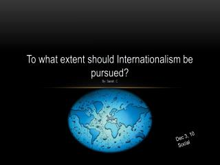 To what extent should Internationalism be pursued? By: Sarah. C