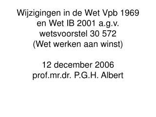 Wijzigingen in de Wet Vpb 1969 en Wet IB 2001 a.g.v. wetsvoorstel 30 572 Wet werken aan winst  12 december 2006 prof.mr.