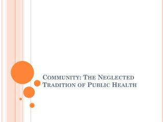 Community: The Neglected Tradition of Public Health