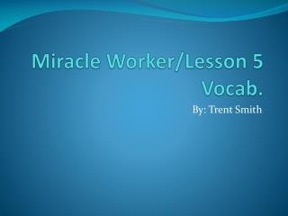 Miracle Worker/Lesson 5 Vocab.