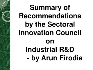Summary of  Recommendations  by the  Sectoral  Innovation Council on  Industrial R&D