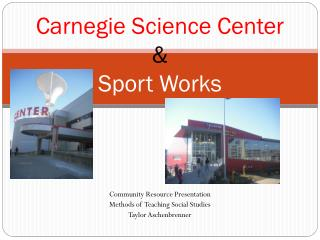 Carnegie Science Center  & Sport Works