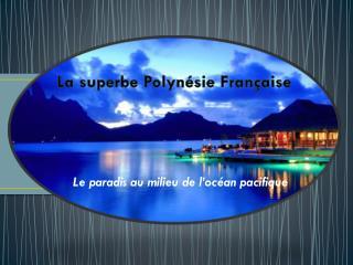 La superbe Polynésie Française