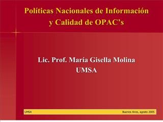 Pol ticas Nacionales de Informaci n y Calidad de OPAC s    Lic. Prof. Mar a Gisella Molina UMSA