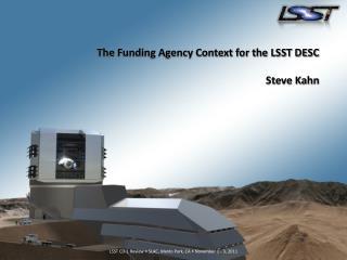 The Funding Agency Context for the LSST DESC Steve Kahn