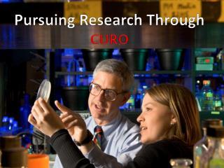 Pursuing Research Through  CURO