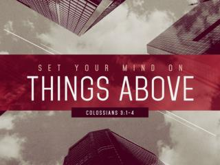 """Colossians 3:1-4 """"He has had a different spirit and has followed Me fully."""""""