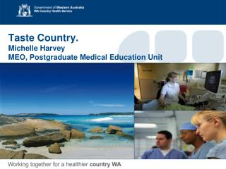 Taste Country.  Michelle Harvey MEO, Postgraduate Medical Education Unit