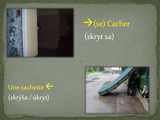 ( se )  Cacher  ( skryt  sa)