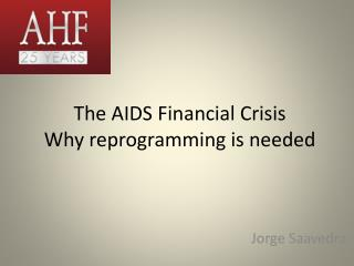 The AIDS Financial Crisis Why reprogramming is needed