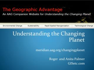 Understanding the Changin g Planet meridian.aag.org/ changingplanet Roger  and Anita Palmer