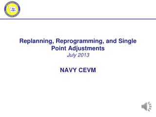 Replanning , Reprogramming, and Single Point Adjustments July  2013 NAVY CEVM
