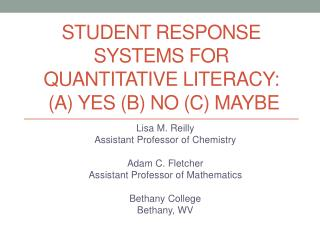 Student Response Systems for Quantitative Literacy:  (A) Yes (B) No (C) Maybe
