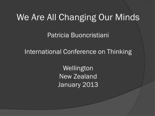 We Are All Changing Our Minds Patricia  Buoncristiani International Conference on Thinking