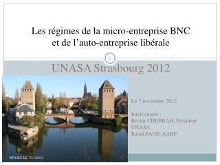 Le 7 novembre 2012 Intervenants : Béchir CHEBBAH, Président UNASA Raoul FAGE, AARP
