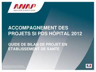 ACCOMPAGNEMENT DES PROJETS SI PDS HÔPITAL 2012 GUIDE DE BILAN DE PROJET EN ETABLISSEMENT DE SANTE