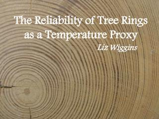 The Reliability of Tree Rings as a Temperature Proxy