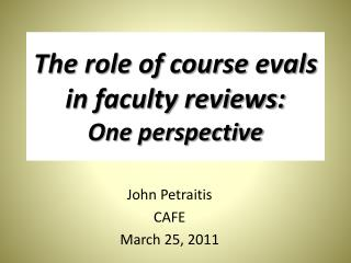 The role of course  evals in faculty reviews : One perspective