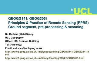 Dr. Mathias (Mat) Disney UCL Geography Office: 113, Pearson Building Tel: 7679 0592