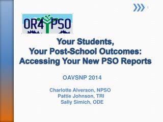 Your Students,  Your Post-School Outcomes:  Accessing Your New PSO Reports