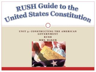 Unit 3: Constructing the American Government RUSH Mrs. Baker