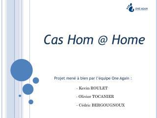 Cas Hom @ Home