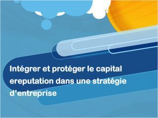 Intégrer et  protéger le  capital ereputation dans une stratégie d'entreprise