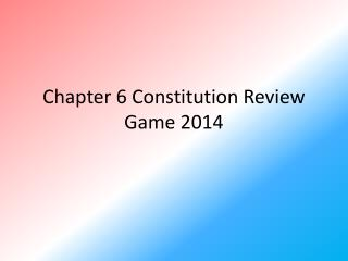Chapter 6 Constitution Review Game 2014